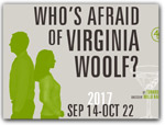 Click for more information on SEPT 14 - OCT 22 | Who\'s afraid of Virginia Woolf.